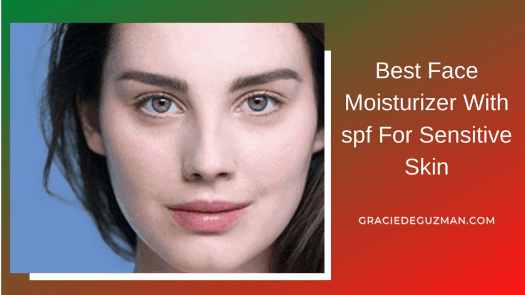 Best Face Moisturizer With spf For Sensitive Skin