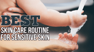 THE Best Skin Care Routine For Sensitive Skin